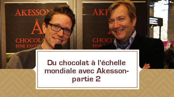 Du chocolat à l'échelle internationale avec Akesson- partie 2