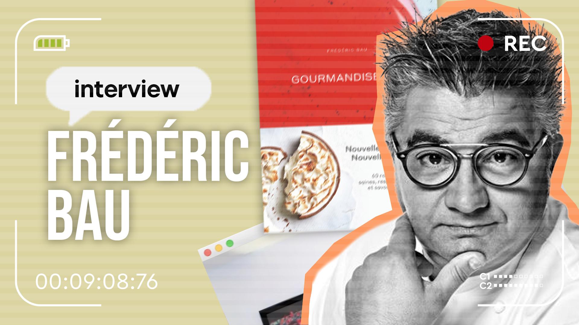 Interview riche en couleurs avec Frédéric Bau sur la gourmandise raisonnée