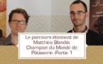 [VIDEO] L'étonnant parcours de Matthieu Blandin, Champion du Monde de Pâtisserie- partie 1