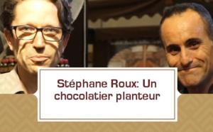 Stéphane Roux: un chocolatier planteur