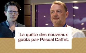 [VIDEO] La quête des nouveaux goûts par Pascal Caffet