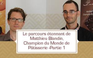L'étonnant parcours de Matthieu Blandin, Champion du Monde de Pâtisserie- partie 1