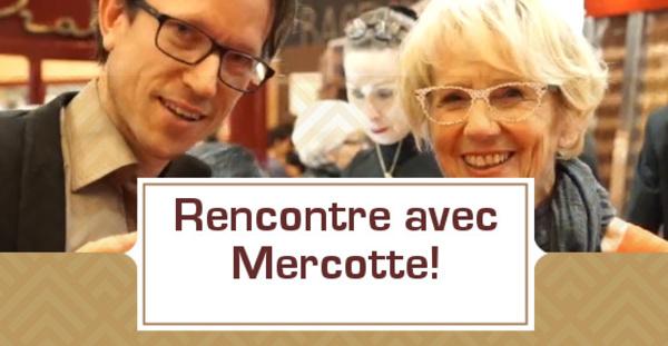 Rencontre avec Mercotte!