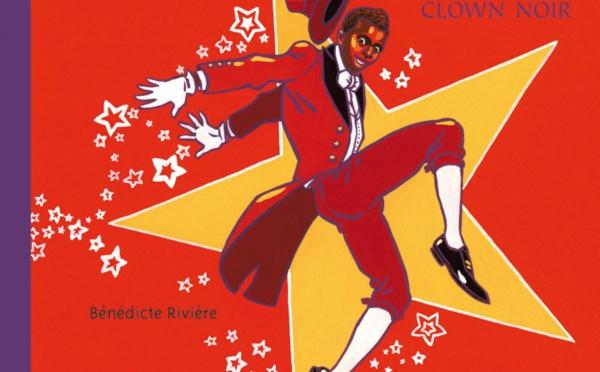[LIVRE] Monsieur Chocolat, le premier clown noir de Bénédicte Rivière