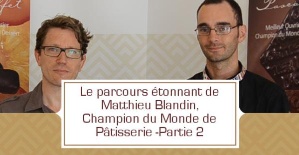 [VIDEO] Le parcours étonnant de Matthieu Blandin, Champion du Monde de Pâtisserie -Partie 2